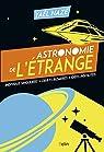 Astronomie de l'étrange: Individus singuliers, objets bizarres, idées insol par Nazé
