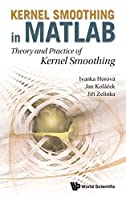 Kernel Smoothing in MATLAB: Theory and Practice of Kernel Smoothing
