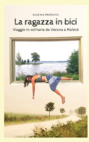 La ragazza in bici: viaggio in solitaria da Verona a Malmo