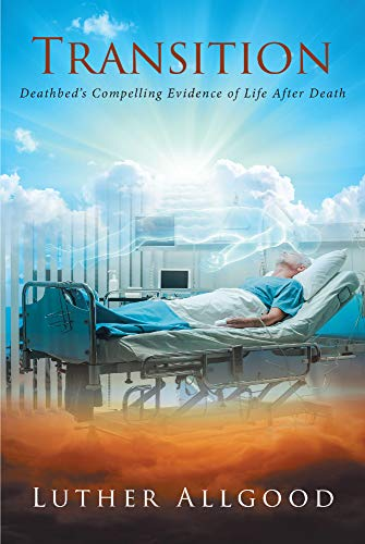 Transition: Deathbed's Compelling Evidence of Life After Death