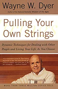 Pulling Your Own Strings  Dynamic Techniques for Dealing with Other People and Living Your Life As You Choose