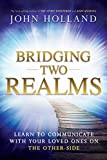 Bridging Two Realms: Learn to Communicate with Your Loved Ones on the Other-Side (English Edition)