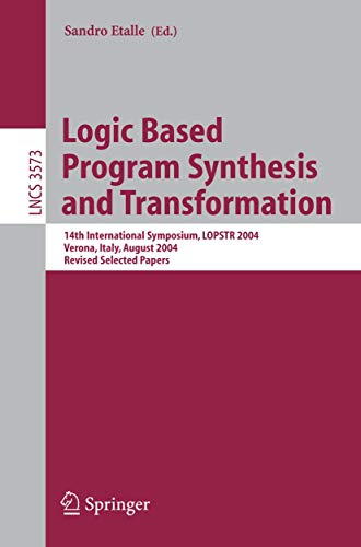 Logic Based Program Synthesis and Transformation: 14th International Symposium, LOPSTR 2004, Verona, Italy, August 26-28, 2004, Revised Selected ... Notes in Computer Science (3573), Band 3573)