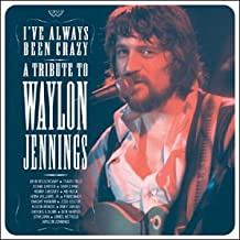 I've Always Been Crazy - A Tribute To Waylon Jennings