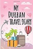 My Durban Travel Diary Log Journal / NoteBook  6x9 Ruled Lined 120 Pages Trip traveler log book: Let The Adventure Begin Durban Travel Trip Journal ... giftkeepsake Memories journal notebook diary