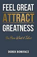 Feel Great Attract Greatness: You Have What It Takes