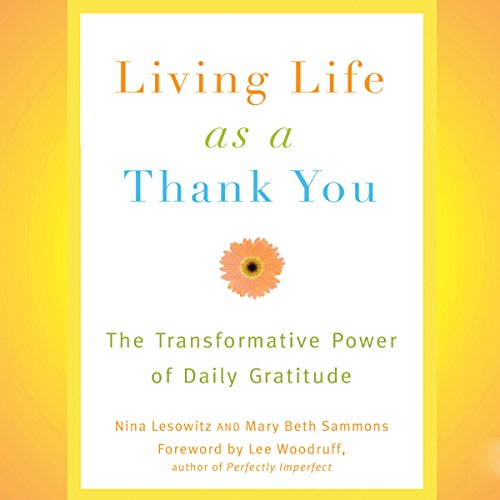 Living Life as a Thank You     The Transformative Power of Daily Gratitude              De :                                                                                                                                 Nina Lesowitz,                                                                                        Mary Beth Sammons                               Lu par :                                                                                                                                 Susan Boyce                      Durée : 5 h et 45 min     Pas de notations     Global 0,0