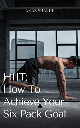 HIIT: How to Achieve Your Six Pack Goal: Hіgh-іntеnѕіtу Intеrvаl Trаіnіng with Weights (English Edition)
