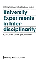 University Experiments in Interdisciplinarity: Obstacles and Opportunities (Science Studies)