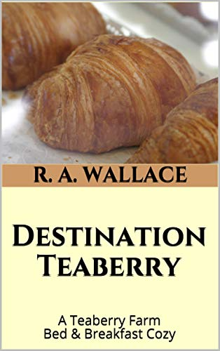 Destination Teaberry (A Teaberry Farm Bed & Breakfast Cozy Book 35) by [R. A. Wallace]