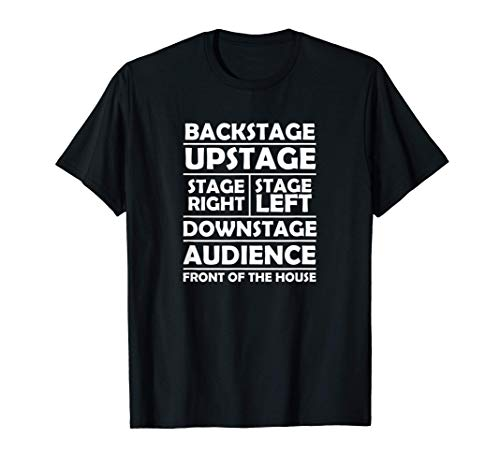 Theater Funny Backstage Upstage Stage Right Stage Left T-Shirt