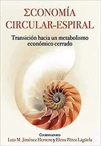 Economía circular - espiral: Transición hacia un metabolismo económico cerrado (VARIOS)