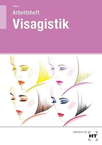 Arbeitsheft Visagistik: Fr Kosmetiker/-innen, Friseure/Friseurinnen, Visagisten/Visagistinnen. Grundlagen, Tipps und Tricks fr ein perfektes Make-up. Arbeitsheft