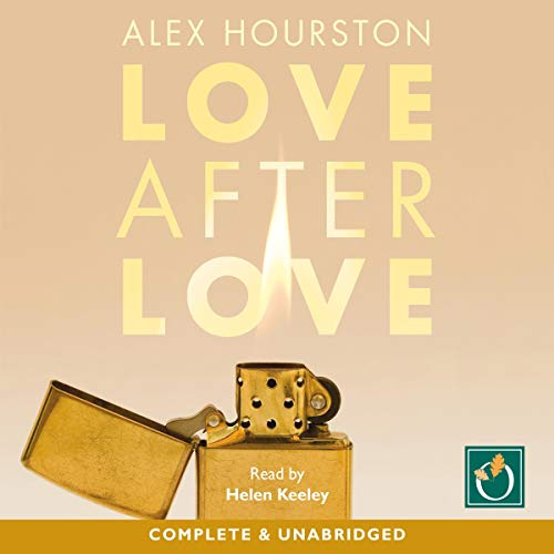 Love After Love                   By:                                                                                                                                 Alex Hourston                               Narrated by:                                                                                                                                 Helen Keeley                      Length: 8 hrs and 5 mins     Not rated yet     Overall 0.0