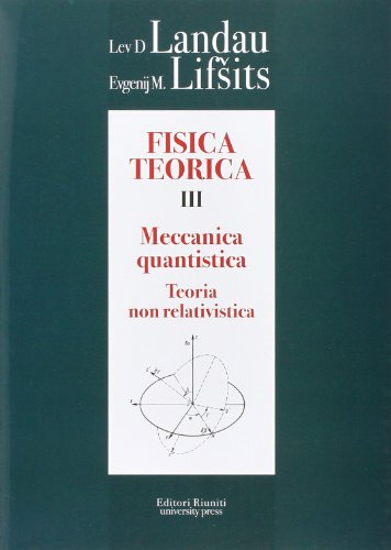 Fisica Teorica 3. Meccanica quantistica. Teoria non relativistica
