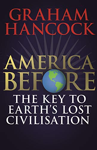 America Before: The Key to Earth's Lost Civilization: A new investigation into the mysteries of the human past by the bestselling author of Fingerprints ... and Magicians of the Gods (English Edition)