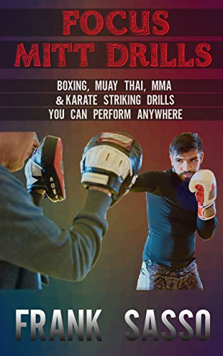 Focus Mitt Drills: Boxing, Muay Thai, MMA & Karate Striking Drills You Can Perform Anywhere