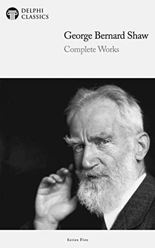 Delphi Complete Works Of George Bernard Shaw Illustrated Ebook Shaw George Bernard Classics Delphi Amazon In Kindle Store