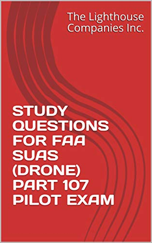 STUDY QUESTIONS FOR FAA SUAS (DRONE) PART 107 PILOT EXAM (English Edition)