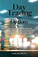 Day Trading With Options: Trade and make money with Day Trading. Learn the best strategies for creating your passive income for a living, includes tips and tricks
