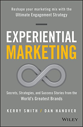 Compare Textbook Prices for Experiential Marketing: Secrets, Strategies, and Success Stories from the World's Greatest Brands 1 Edition ISBN 9781119145875 by Smith, Kerry,Hanover, Dan