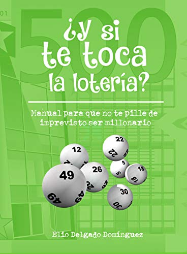 Couverture du livre ¿Y si te toca la lotería?: Manual para que no te pille de imprevisto ser millonario (Spanish Edition)