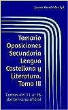 Temario Oposiciones Secundaria Lengua Castellana y Literatura. Tomo III: Temas del 11 al 15 del temario oficial