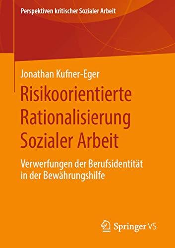 Risikoorientierte Rationalisierung Sozialer Arbeit: Verwerfungen der Berufsidentität in der Bewährungshilfe (Perspektiven kritischer Sozialer Arbeit, Band 31)