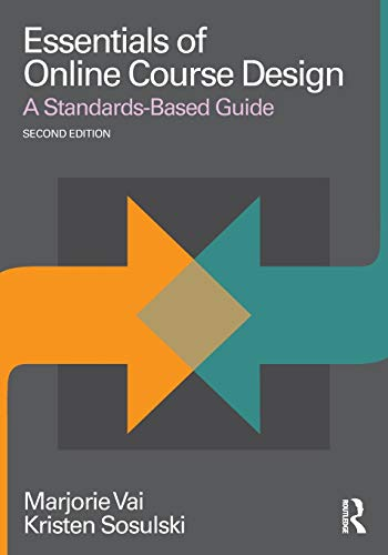 Compare Textbook Prices for Essentials of Online Course Design Essentials of Online Learning 2 Edition ISBN 9781138780163 by Vai, Marjorie,Sosulski, Kristen