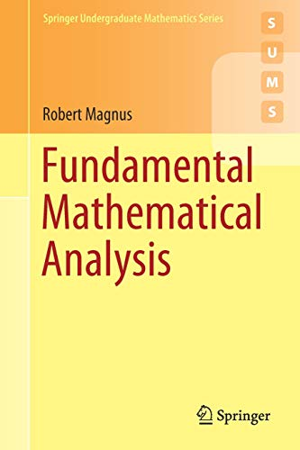 Compare Textbook Prices for Fundamental Mathematical Analysis Springer Undergraduate Mathematics Series 1st ed. 2020 Edition ISBN 9783030463205 by Magnus, Robert