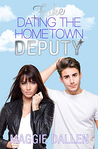 Fake Dating the Hometown Deputy: A Sweet Standalone Romance (Fake Dates Book 2) by [Maggie Dallen]