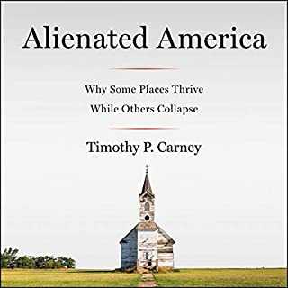 Alienated America     Why Some Places Thrive While Others Collapse              Written by:                                                                                                                                 Timothy P. Carney                               Narrated by:                                                                                                                                 Charles Constant                      Length: 10 hrs and 25 mins     1 rating     Overall 5.0