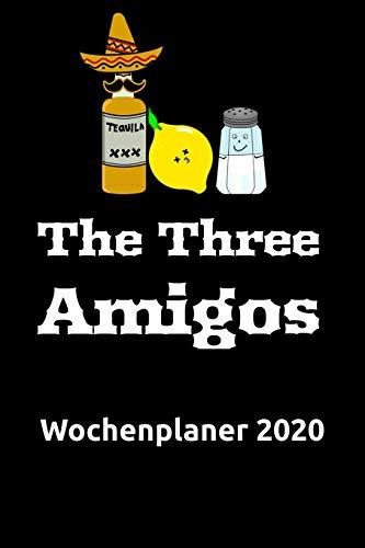 The Three Amigos Wochenplaner 2020: Terminplaner / Terminkalender (~DinA5) für das Jahr 2020 mit lustigem Tequila Spruch
