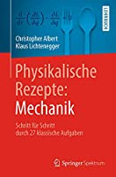 Physikalische Rezepte: Mechanik: Schritt fuer Schritt durch 27 klassische Aufgaben