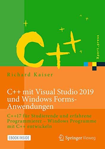 C++ mit Visual Studio 2019 und Windows Forms-Anwendungen: C++17 für Studierende und erfahrene Programmierer – Windows Programme mit C++ entwickeln