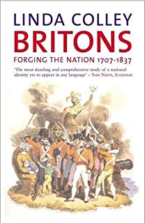 Britons: Forging the Nation, 1707 1837, Second Edition (Yale Nota Bene)