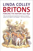 Britons .: Forging the Nation 1707-1837