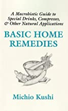 Basic Home Remedies : A Macrobiotic Guide to Special Drinks, Compresses, Plasters, and Other Natural Applications