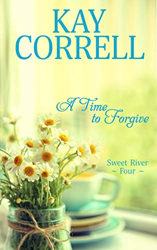 A Time to Forgive (Sweet River Book 4)