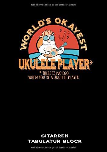 Gitarren Tabulatur Block: Worlds okayest Gitarren Tabs Buch für Musiker DIN A4 | 100 Seiten | Gitarren Notation | Ukulele | Ukulele Spieler