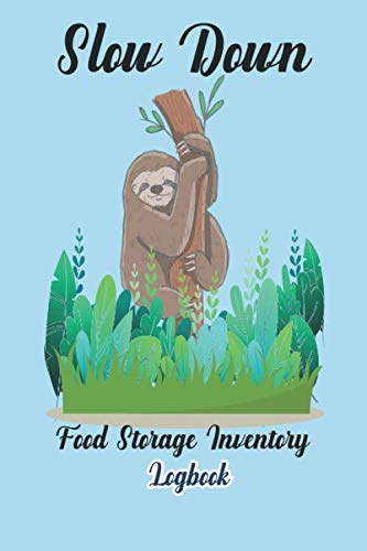 Slow Down Food Storage Inventory Logbook: The Ultimate Survival Prepping Checklist before...