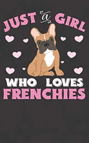 Just A Girl Who Loves Frenchies: French Bulldog Notebook Journal | 100 Pages | Perfect Gift For French Bulldog Owners