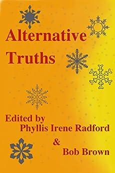 Alternative Truths (Alternatives) by [Bob Brown, Adam-Troy Castro, Jim Wright, Diana Hauer, Louise Marley, Susan Murrie Macdonald, Joel Ewy, Paula Hammond, Phyllis Irene Radford, Rick Dunham]