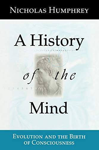 A HISTORY OF THE MIND. : Evolution and the Birth of Consciousness