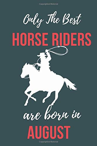 Only the best horse riders are born in August: Perfect Horse Lover gift Horse Rider gift,Horse Presents Lined  Notebook Diary Journal, Birthday Gift for Horse Lover & Horse Rider men women Gift