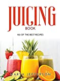Juicing Book: 150 of the Best Recipes