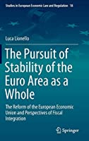 The Pursuit of Stability of the Euro Area as a Whole: The Reform of the European Economic Union and Perspectives of Fiscal Integration (Studies in European Economic Law and Regulation, 18)