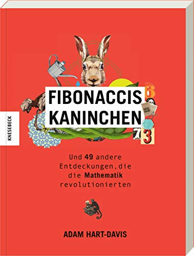 Fibonaccis Kaninchen: und 49 andere Entdeckungen, die die Mathematik revolutionierten