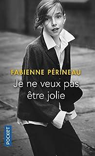 Je ne veux pas être jolie par Fabienne Périneau