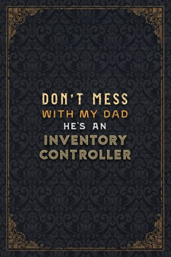 Inventory Controller Notebook Planner - Don't Mess With My Dad He's An Inventory Controller Job Title Working Cover Checklist Journal: 5.24 x 22.86 ... A5, Over 110 Pages, Work List, Do It All